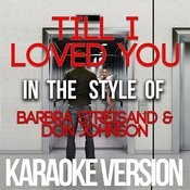 Till I Loved You (In The Style Of Barbra Streisand & Don Johnson) [Karaoke Version] - Single Songs