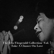 The Ella Fitzgerald Collection, Vol. 7: Take A Chance On Love Songs