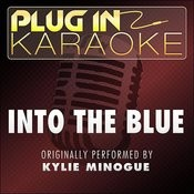 Into The Blue (Originally Performed By Kylie Minogue) [Karaoke Version] Songs