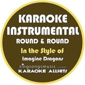 Round & Round (In The Style Of Imagine Dragons) [Karaoke Instrumental Version] Songs