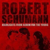 Robert Schumann: Highlights From Album For The Young Songs