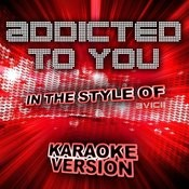Addicted To You (In The Style Of Avicii) [Karaoke Version] - Single Songs