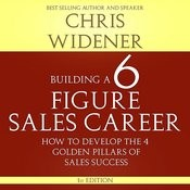 Building A 6 Figure Sales Career: How To Develop The Four Golden Pillars Of Sales Success Songs
