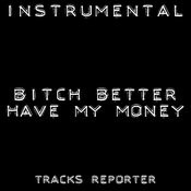 Bitch Better Have My Money (Backing Track Instrumental Version) Song
