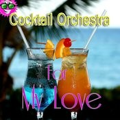 Cocktail Orchestra For My Love Songs