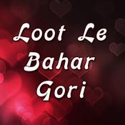Loot Le Bahar Gori Songs