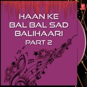 Haan Ke Bal Bal Sad Balihaari Part-2 Songs