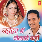 Naihar Mein Bolwale Baadi Songs