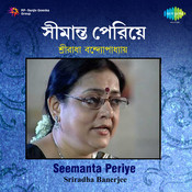 Sreeradha Banerjee Seemanta Periye Songs