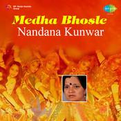 Medha Bhosle - Nandana Kunwar Songs