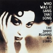 The Jimmy Rushing All Stars: Who Was It Sang That Song? Songs