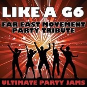 Like A G6 (Far East Movement Party Tribute) Song