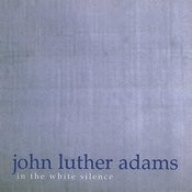 John Luther Adams: In The White Silence Songs