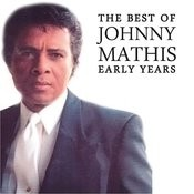 The Best Of Johnny Mathis' Early Years Songs