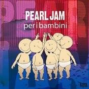 Pearl Jam Per I Bambini Songs