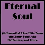 Eternal Soul: 50 Essential Live Hits From The Four Tops, The Delfonics, And More Songs