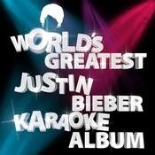 The World's Greatest Justin Bieber Karaoke Album Songs