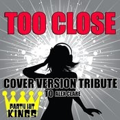 Too Close (Cover Version Tribute To Alex Clare) Songs