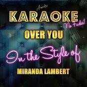 Over You (In The Style Of Miranda Lambert) [Karaoke Version] Songs