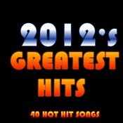 2012's Greatest Hits: 40 Hot Hit Songs Songs