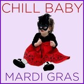 Chill Baby Mardi Gras: New Orleans Hits For Playtime Songs