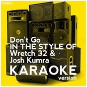 Don't Go (In The Style Of Wretch 32 & Josh Kumra) [Karaoke Version] - Single Songs