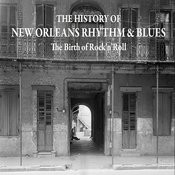 The History Of New Orleans Rhythm & Blues - The Birth Of Rock'n'roll - 1956-1957 Songs