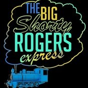The Big Shorty Rogers Express Songs