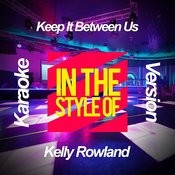 Keep It Between Us (In The Style Of Kelly Rowland) [Karaoke Version] - Single Songs