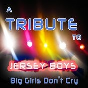 A Tribute To Jersey Boys, Big Girls Don't Cry Songs
