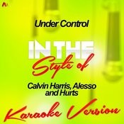 Under Control (In The Style Of Calvin Harris, Alesso And Hurts) [Karaoke Version] - Single Songs