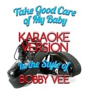 Take Good Care Of My Baby (In The Style Of Bobby Vee) [Karaoke Version] - Single Songs