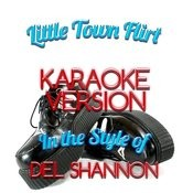 Little Town Flirt (In The Style Of Del Shannon) [Karaoke Version] - Single Songs