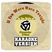 If You Were Here Tonight (In The Style Of Alexander O'neal) [Karaoke Version] Song
