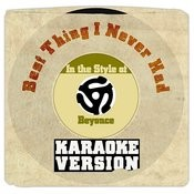 Best Thing I Never Had (In The Style Of Beyonce) [Karaoke Version] Song