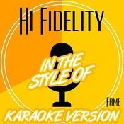 Hi Fidelity (In The Style Of Fame) [Karaoke Version] Song