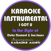 I Got U (In The Style Of Duke Dumont & Jax Jones) [Karaoke Instrumental Version] - Single Songs
