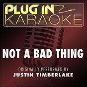 Not A Bad Thing (Originally Performed By Justin Timberlake) [Karaoke Version] Songs