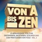 Von A Bis Zen, Vol. 2 (25 Beruhigende Titel Zum Entspannen, Meditieren, Schlafen Und Zum Praktizieren Von Yoga) Songs
