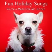 Fun Holiday Songs: You're A Mean One Mr. Grinch Songs