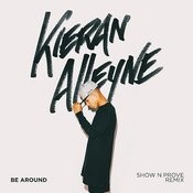 Be Around (Show N Prove Remix) Songs