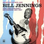 Architect Of Soul Jazz Bill Jennings. The Complete Early Recordings 1951-1957 Songs