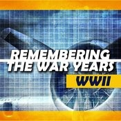 Remembering The War Years: Wwii Songs