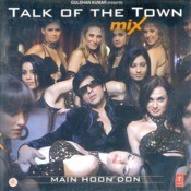 Talk Of The Town Mix-Main Hoon Don Songs