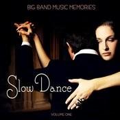 Big Band Music Memories: Slow Dance, Vol. 1 Songs