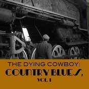 The Dying Cowboy: Country Blues, Vol. 1 Songs