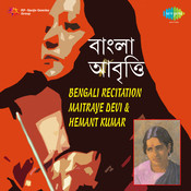 Bengali Recitation By Maitraye Devi And Hemant Kumar Songs