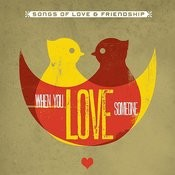 When You Love Someone (Songs Of Love & Friendship) Songs