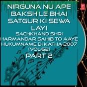 Nirguna Nu Ape Baksh Le Bhai Satgur Ki Sewa Layi-Sachkhand Shri Harmandar Sahib To Aaye Hukumname Di Katha-2007 Part-2 Songs