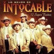 Lo Mejor De Intocable - 12 Super Exitos Songs
